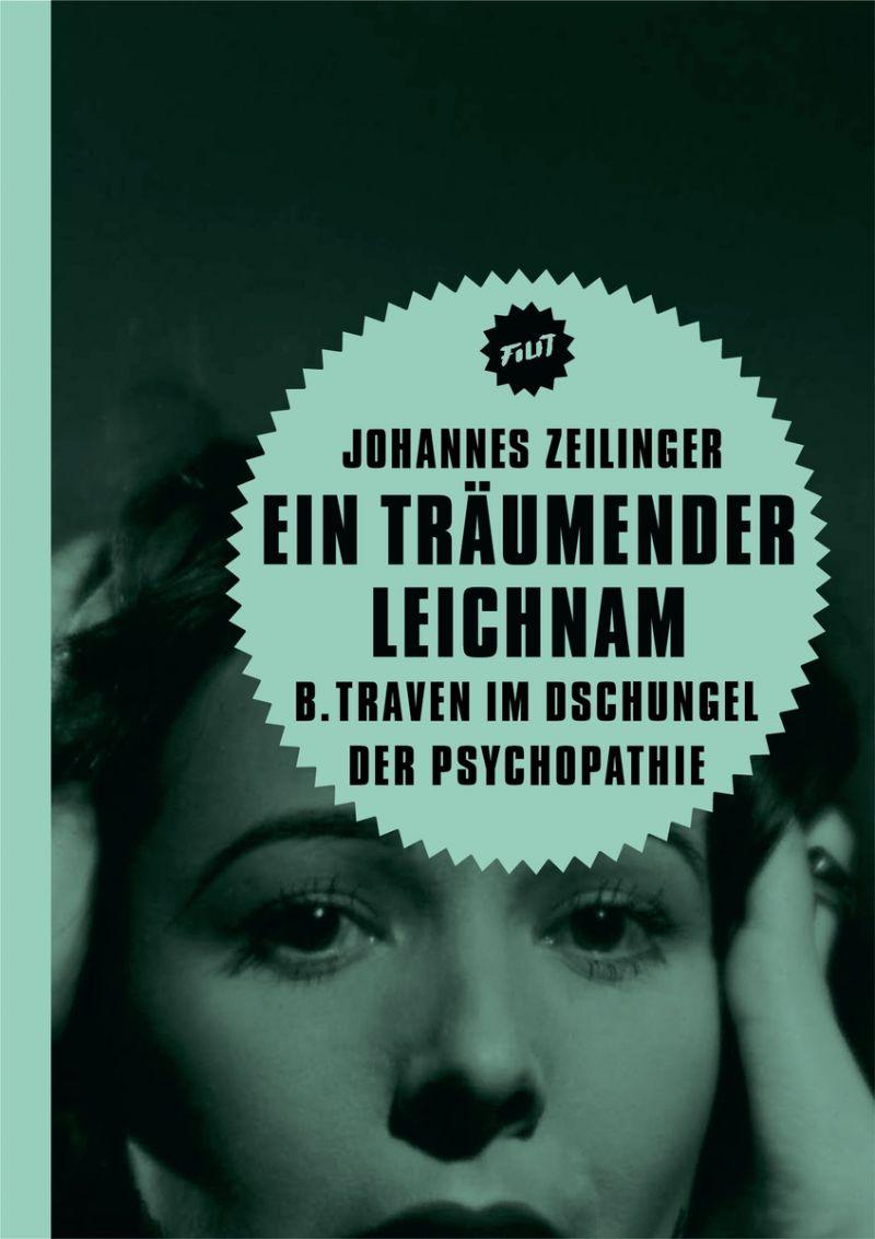 """Cover des Buches """"Ein träumender Leichnam. B. Traven im Dschungel der Psychopathie"""" von Johannes Zeilinger"""