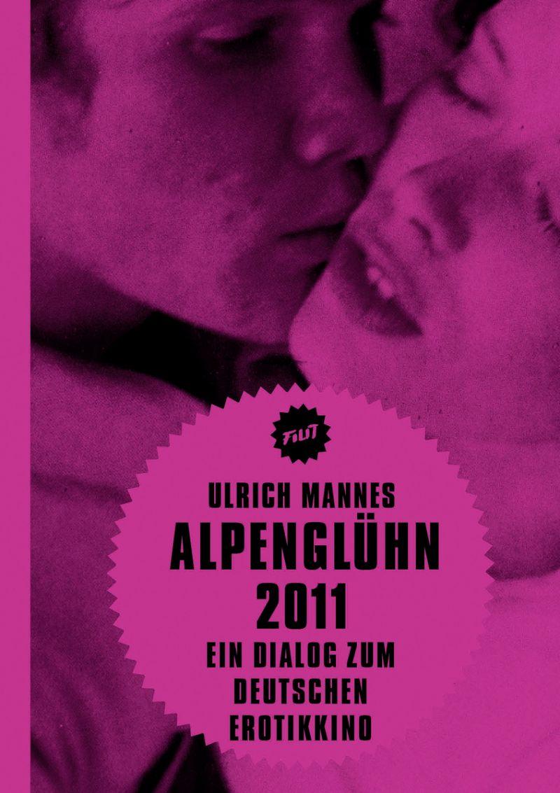 """Cover des Buches """"Alpenglühn 2011. Ein Dialog zum Deutschen Erotikkino"""" von Ulrich Mannes"""