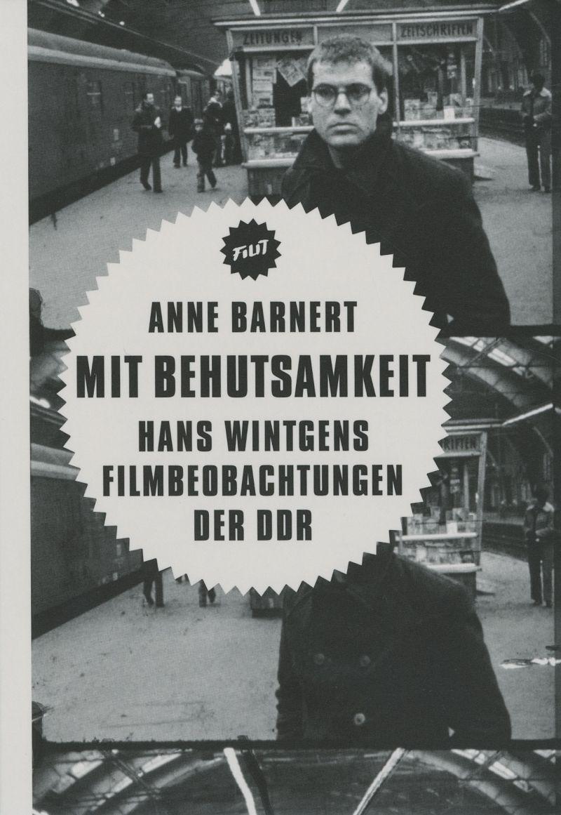 Buchcover zum 17. Filit-Band Mit Behutsamkeit. Hans Wintgens Filmbeobachtungen der DDR vno Anne Barnert