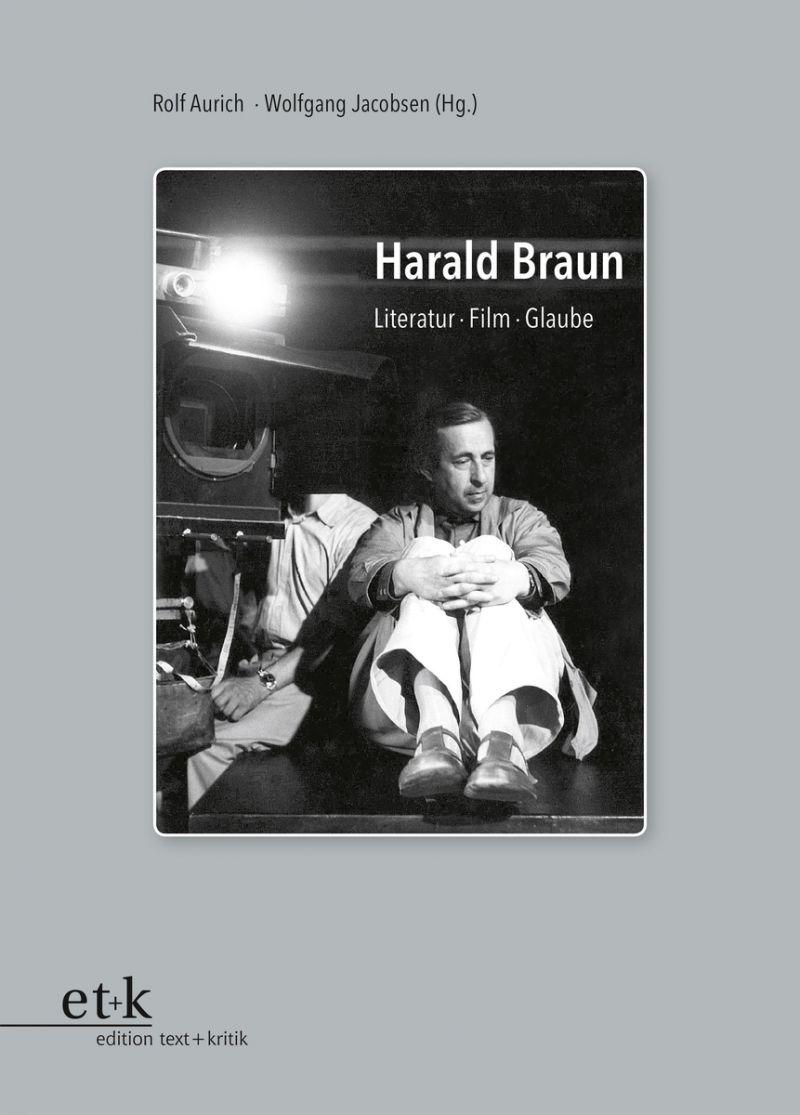 """Cover des Buches """"Harald Braun. Literatur Film Glaube """" herausgegeben von Rolf Aurich und Wolfgang Jacobsen"""