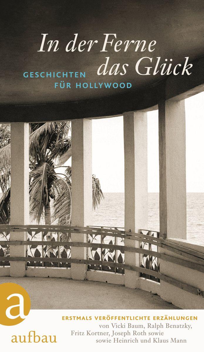 """Cover des Buches """"In der Ferne das Glück. Geschichten für Hollywood"""" herausgegeben von Wolfgang Jacobsen und Heike Klapdor"""