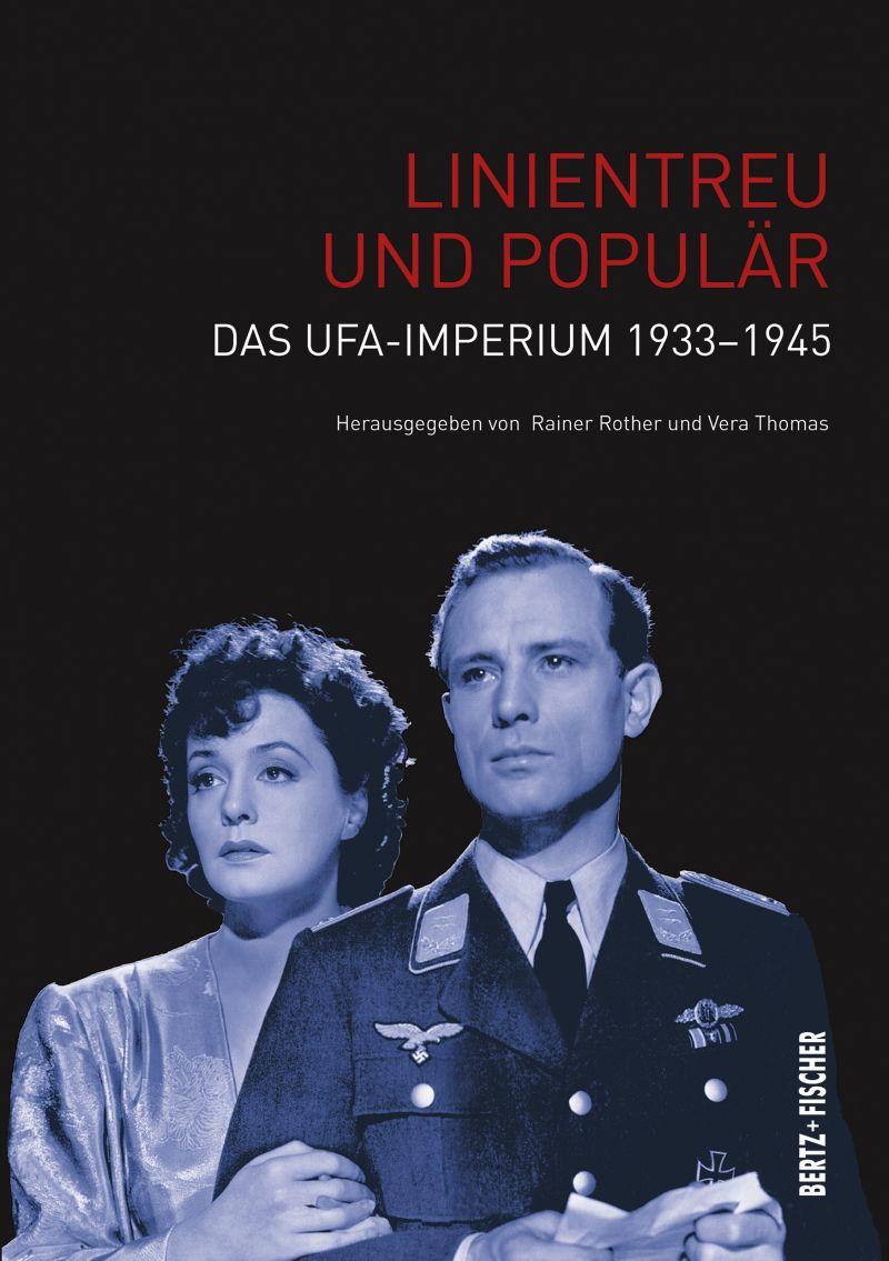 """Cover des Buches """"Linientreu und populär. Das Ufa-Imperium 1933–1945"""" herausgegeben von Rainer Rother und Vera Thomas"""