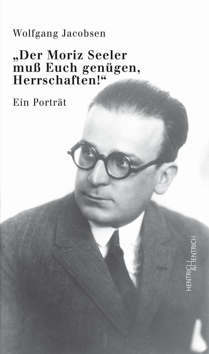 """Cover des Buches """"Der Moriz Seeler muß Euch genügen, Herrschaften! Ein Porträt"""" von Wolfgang Jacobsen"""
