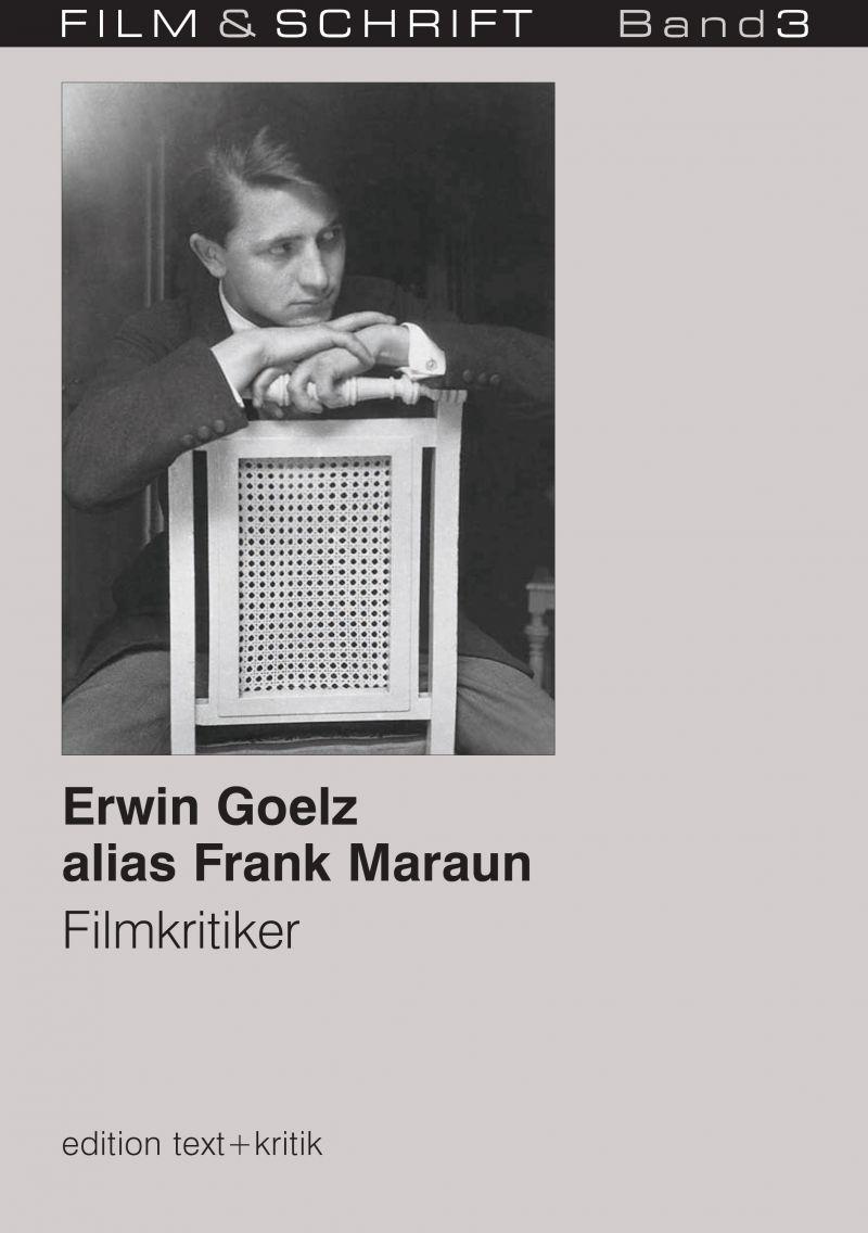 """Cover des Buches """"Erwin Goelz alias Frank Maraun. Filmkritiker"""" herausgegeben von Rolf Aurich und Wolfgang Jacobsen"""