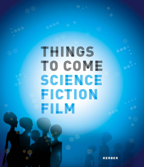 "Cover des Ausstellungskatalogs ""Things to Come – Science · Fiction · Film"""