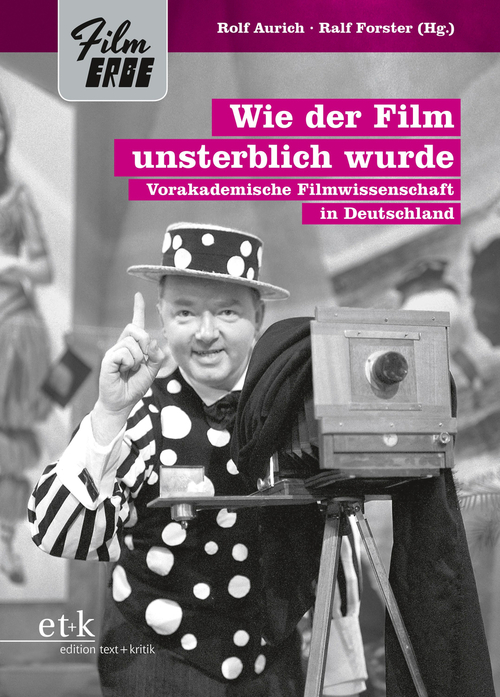 Buchcover von Wie der Film unsterblich wurde, herausgegeben von Rolf Aurich und Ralf Forster