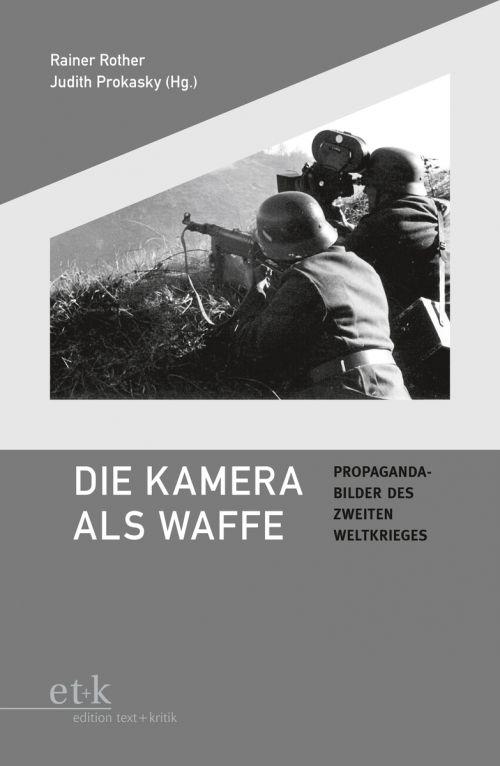 """Cover des Buches """"Die Kamera als Waffe. Propagandabilder des Zweiten Weltkriegs"""" herausgegeben von Rainer Rother und Judith Prokasky"""