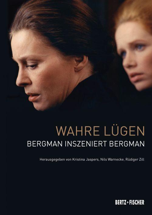 """Cover des Buches """"Wahre Lügen. Bergman inszeniert Bergman"""" herausgegeben von  Kristina Jaspers, Nils Warnecke und Rüdiger Zill"""