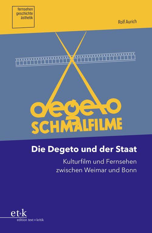 """Cover des Buches """"Die Degeto und der Staat. Kulturfilm und Fernsehen zwischen Weimar und Bonn """""""